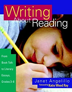 Writing About Reading: From Book Talk to Literary Essays, Grades 3-8