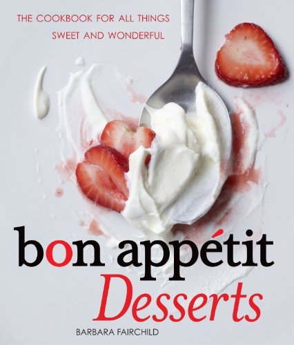 Bon Appetit Desserts: The Cookbook for All Things Sweet and Wonderful by Fairchild, Barbara (November 2, 2010) Hardcover
