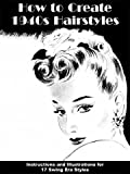 How to Create 1940s Hairstyles -- Instructions and Illustrations for 17 Swing Era Styles