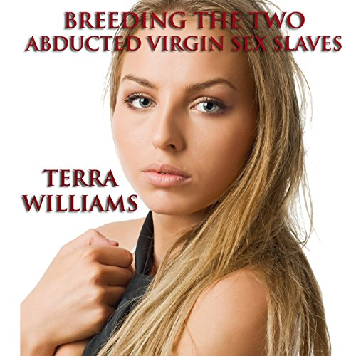 Breeding the Two Abducted Virgin Sex Slaves audiobook cover art
