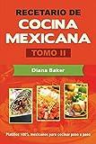 Recetario de Cocina Mexicana Tomo II: La cocina mexicana hecha fácil: Volume 2
