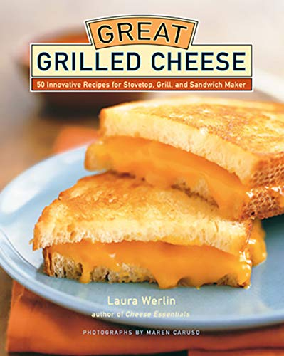 Great Grilled Cheese: 50 Innovative Recipes for Stovetop, Grill, and Sandwich Maker (English Edition)