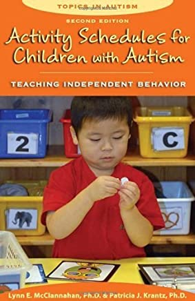 Activity Schedules for Children With Autism, Second Edition: Teaching Independent Behavior (Topics in Autism) by Lynn E. McClannahan Ph.D. Patricia Krantz(2010-06-11)