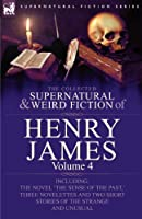 The Collected Supernatural and Weird Fiction of Henry James: Volume 4-Including the Novel 'The Sense of the Past, ' Three Novelettes and Two Short Sto by Henry Jr. James(2009-11-30)