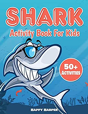Shark Activity Book For Kids: The Ultimate Fun Shark Activity Game Workbook For Children With Over 50 Activities Including Coloring, Dot to Dot, ... and More! (Shark Activity Books For Kids)