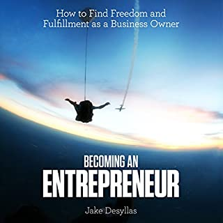Becoming an Entrepreneur     How to Find Freedom and Fulfillment as a Business Owner              By:                                                                                                                                 Jake Desyllas                               Narrated by:                                                                                                                                 Jake Desyllas                      Length: 2 hrs and 59 mins     29 ratings     Overall 4.7