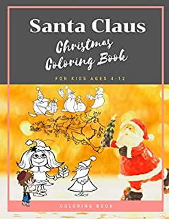 Santa Claus Christmas Coloring Book For Kids Ages 4-12: Christmas Gifts For Boy , Girls & Preschool Toddlers 1st 2nd 3rd 4th Grade Vol 4