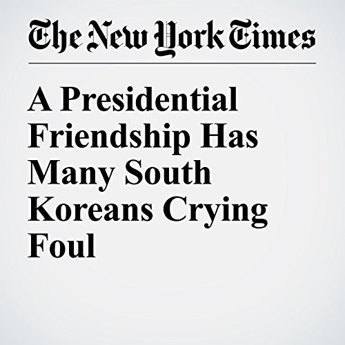 A Presidential Friendship Has Many South Koreans Crying Foul cover art