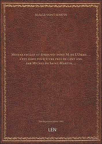 Moiens faciles et éprouvés dont M. de L'Orme,... s'est servi pour vivre près de cent ans , par Miche
