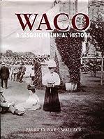 Waco: A Sesquicentennial History 1578640776 Book Cover