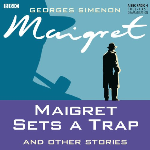 Maigret Sets a Trap and Other Stories (Dramatised)                   By:                                                                                                                                 Georges Simenon                               Narrated by:                                                                                                                                 Maurice Denham,                                                                                        Michael Gough                      Length: 2 hrs and 56 mins     13 ratings     Overall 4.1