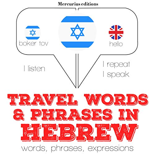 Travel words and phrases in Hebrew     I Listen. I Repeat. I Speak.              By:                                                                                                                                 J. M. Gardner                               Narrated by:                                                                                                                                 Katie,                                                                                        Nitzan                      Length: 1 hr and 10 mins     Not rated yet     Overall 0.0