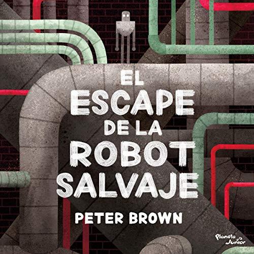 El Escape de la Robot Salvaje: Robot Salvaje, Libro 2