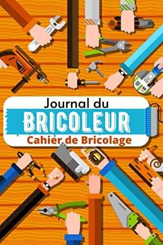 Journal du Bricoleur - Cahier de Bricolage: Carnet pour planifier facilement ses travaux de peinture, rénovation, jardinage, décoration, aménagement ... pour s'organiser facilement Format 15 x 23 cm