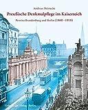 Preussische Denkmalpflege Im Kaiserreich: Die Provinz Brandenburg Und Berlin 1860 -1918 (German Edition)