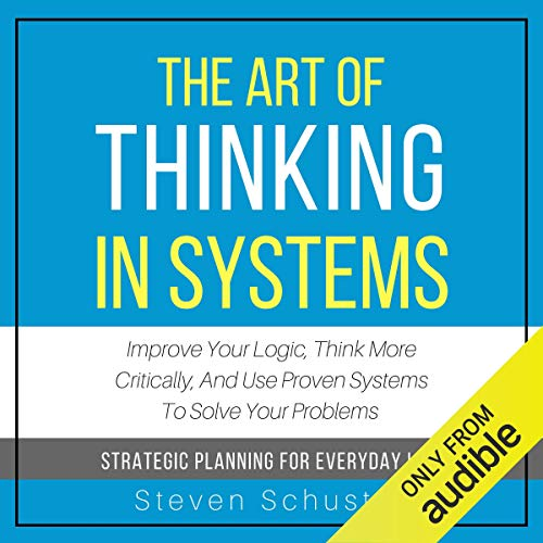 The Art of Thinking in Systems: Improve Your Logic, Think More Critically, and Use Proven Systems to Solve Your Problems - Strategic Planning for Everyday Life Titelbild