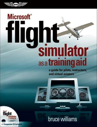 Microsoft® Flight Simulator as a Training Aid: A Guide for Pilots, Instructors, and Virtual Aviators