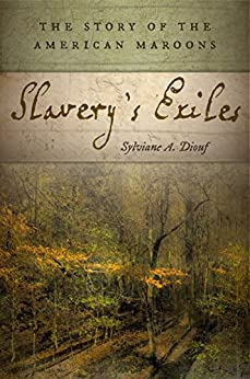 Slavery's Exiles: The Story of the American Maroons by [Sylviane A. Diouf]