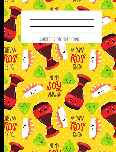 Composition Notebook: You're Soy Amazing Sushi Kawaii Face Soy Sauce Wasabi Yellow Polka Dot Journal Notebook