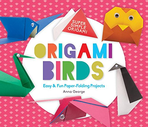Origami Birds: Easy & Fun Paper-Folding Projects (Super Simple Origami)