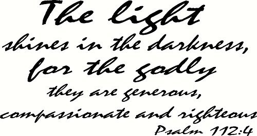 Wandtattoo Psalm 112:4 The Light Shines in The Darkness For The Godly They are Generous Compassionate and Righteous Wandaufkleber für Wohnzimmer