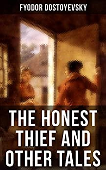 THE HONEST THIEF AND OTHER TALES: Poor Folk, The Landlady, Mr. Prokhartchin, Polzunkov (From the greatest Russian writers, author of Crime and Punishment, The Brothers Karamazov, The Idiot) by [Fyodor Dostoyevsky]