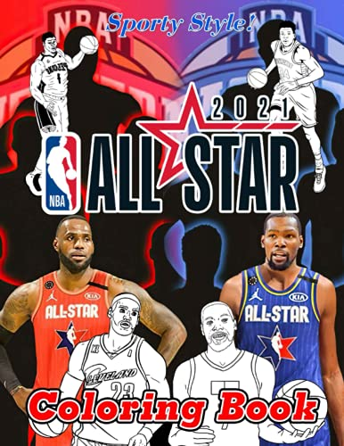 Sporty Style! - NBA ALL STAR 2021 Coloring Book: The Ultimate Gift For Basketball Fans, Vivid Illustrations Of Teams Captained By LeBron James And Kevin Durant