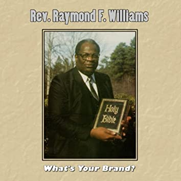 What's Your Brand?? (feat. Rev. Charlie Brown, Jeff Mcclendon, Tony. D Brown, Winton Cobb, the True Saints of God, Gordon Boykin, Melvin Couch, Roger Wright)