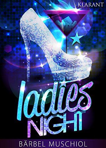 Ladies Night. Erotischer Roman von [Muschiol, Bärbel]