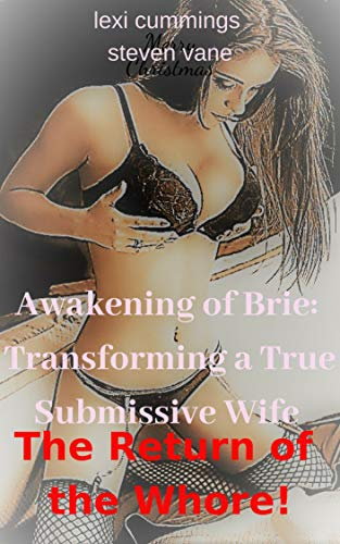 AWAKENING OF BRIE: Transforming A True submissive Wife.  : The Return of the Whore!