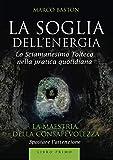La soglia dellenergia: 1: Libro primo - La maestria della consapevolezza: Vol. 1