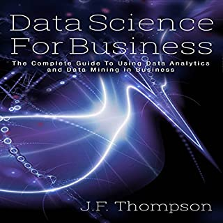 Data Science for Business: The Complete Guide to Using Data Analytics and Data Mining in Business audiobook cover art