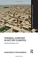 Thermal Comfort in Hot Dry Climates: Traditional Dwellings in Iran (Routledge Research in Architecture)