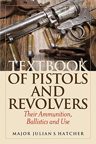 Compare Textbook Prices for Textbook of Pistols and Revolvers: Their Ammunition, Ballistics and Use Reprint Edition ISBN 9781629145198 by Hatcher, Julian S.