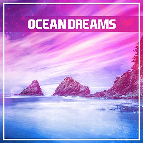 Ocean Dreams – Holiday Chill Out Music, Stress Free, Tropical Rest, Pure Relaxation, Calm Down, Ibiza Lounge, Pure Waves