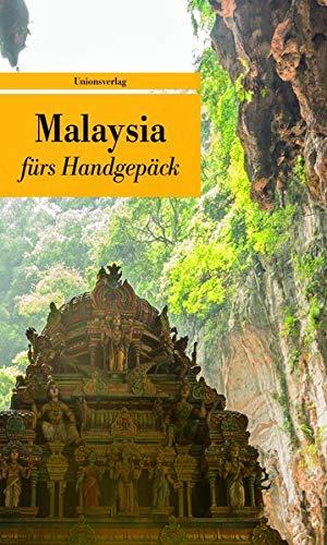 Malaysia fürs Handgepäck: Geschichten und Berichte - Ein Kulturkompass (Bücher fürs Handgepäck) (Unionsverlag...