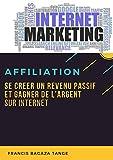 Internet marketing: Se créer un revenu passif et gagner de l'argent sur Internet