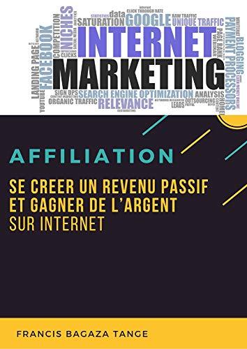 Internet marketing: Se créer un revenu passif et gagner de l\'argent sur Internet (French Edition)