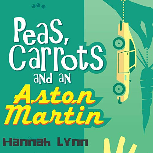 Peas, Carrots and an Aston Martin audiobook cover art