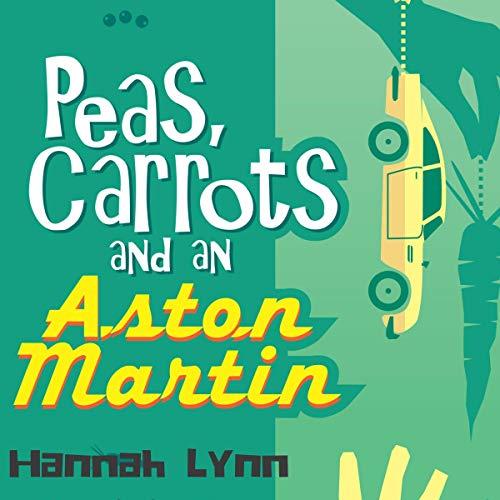 Peas, Carrots and an Aston Martin cover art