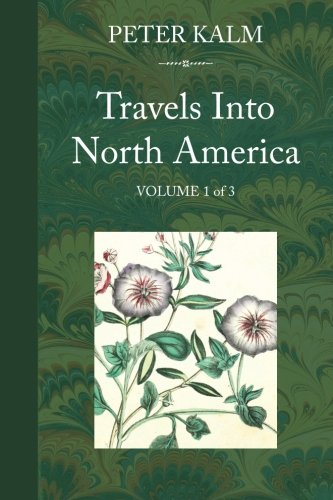 Compare Textbook Prices for Travels Into North America, Volume 1 One Edition ISBN 9780999864401 by Kalm, Peter