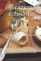 Ispirazione culinaria russa: Le migliori 100 ricette