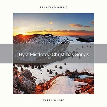 By a Mistletoe Christmas Songs