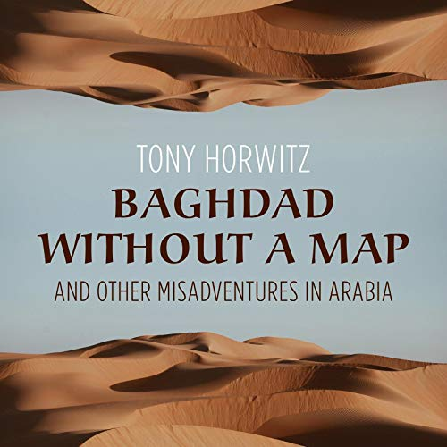 Baghdad Without a Map and Other Misadventures in Arabia Audiobook By Tony Horwitz cover art