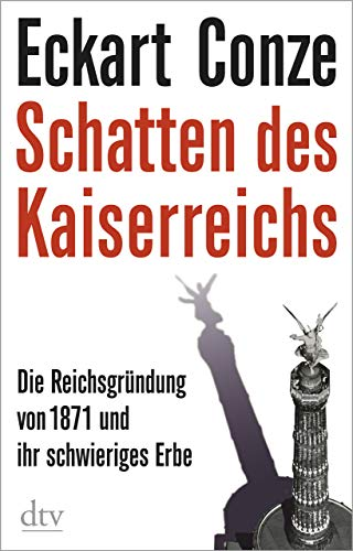 Schatten des Kaiserreichs: Die Reichsgründung von 1871 und ihr schwieriges Erbe (German Edition)