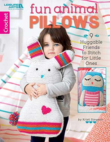 Fun Animal Pillows: 9 Huggable Friends to Stitch for Little Ones (Crochet)