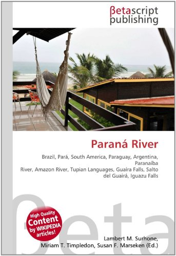 Paraná River: Brazil, Pará, South America, Paraguay, Argentina, Paranaíba River, Amazon River, Tupian Languages, Guaíra Falls, Salto del Guairá, Iguazu Falls