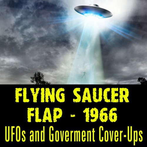 The Flying Saucer Flap of 1966: UFOs and Goverment Cover-Ups audiobook cover art