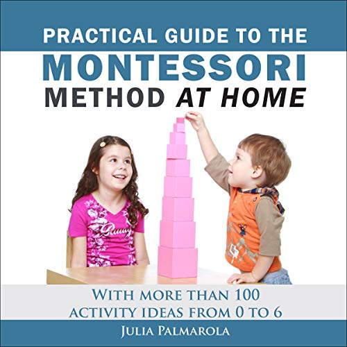 Practical Guide to the Montessori Method at Home audiobook cover art