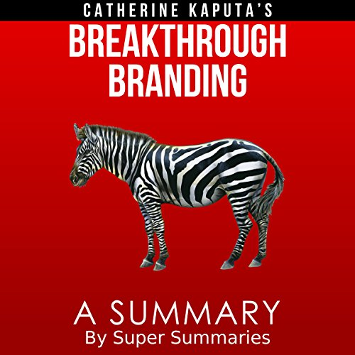 A Summary of Catherine Kaputa's Breakthrough Branding  By  cover art